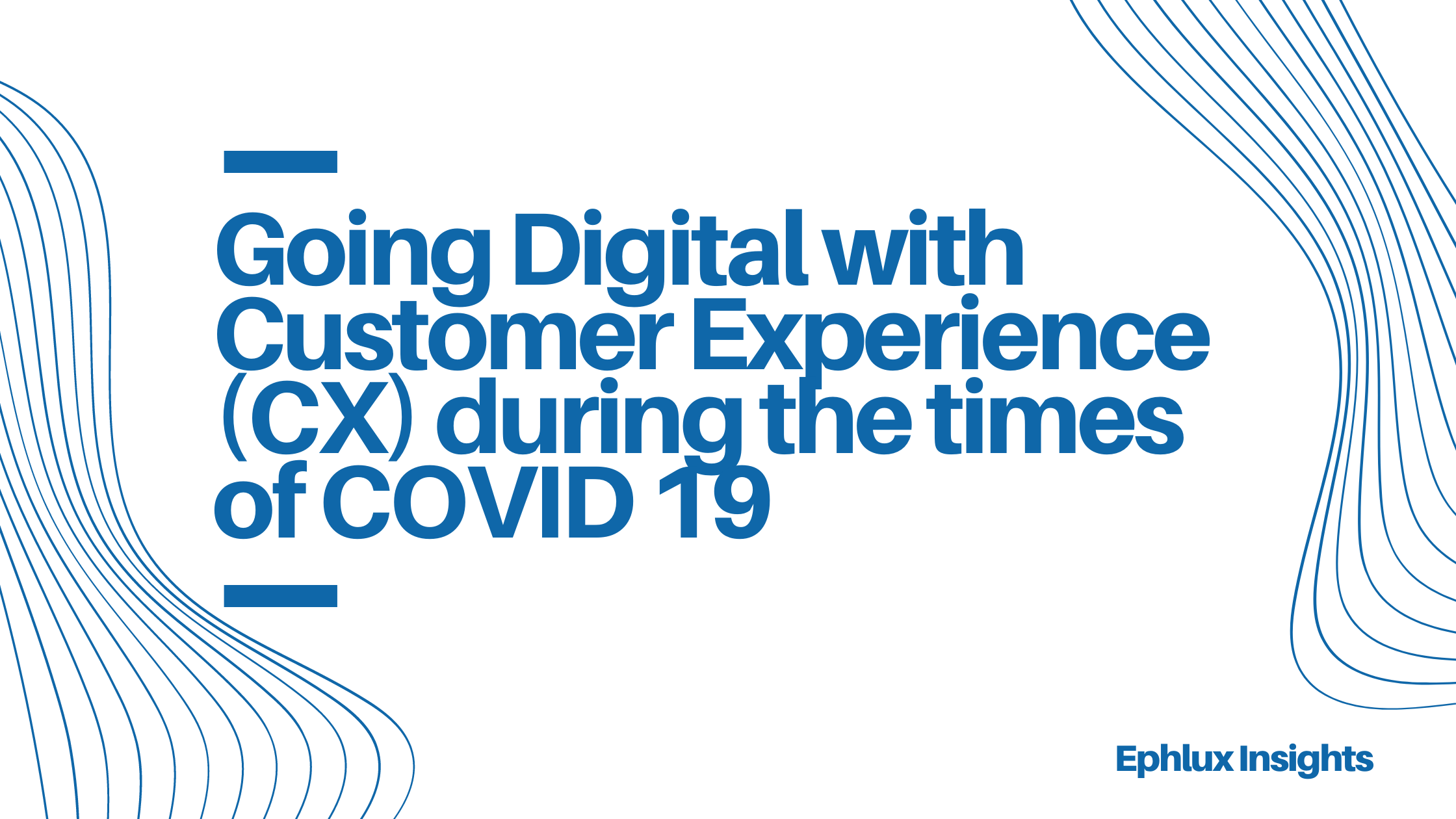Going Digital with Customer Experience (CX) during the times of COVID 19