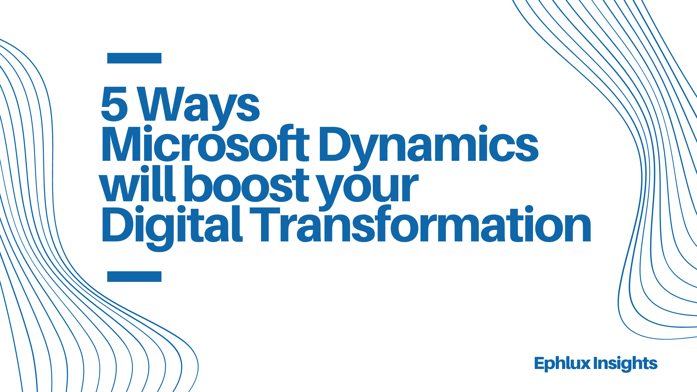 5 Ways Microsoft Dynamics will boost your Digital Transformation