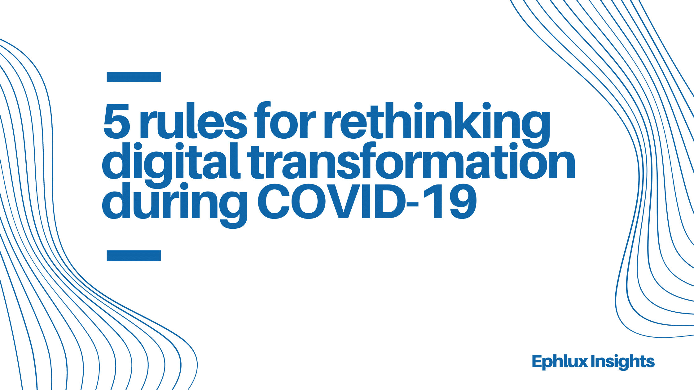 5 rules for rethinking digital transformation during COVID-19